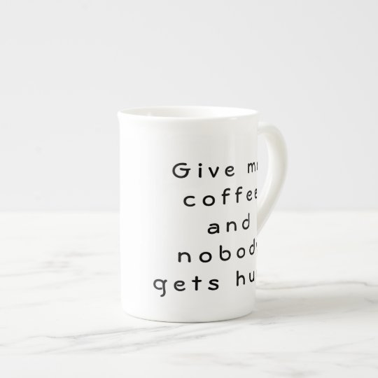 Give Me Coffee and Nobody Gets Hurt Tea