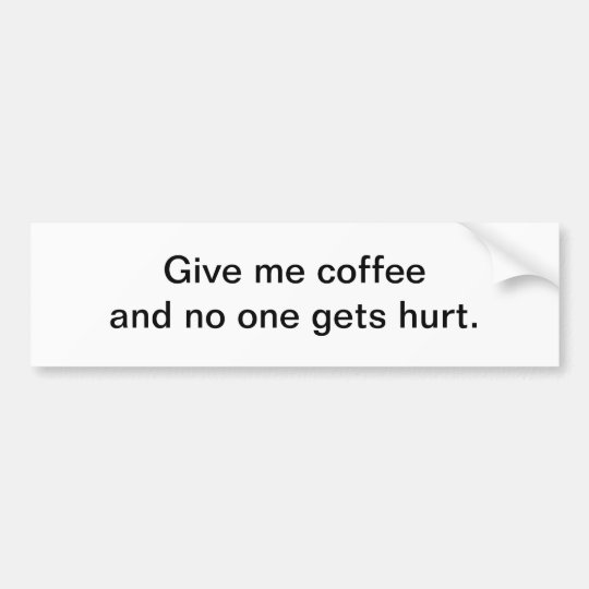 Give me coffee - bumper sticker