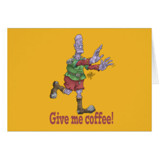 Give me coffee! Greeting card. Greeting Card