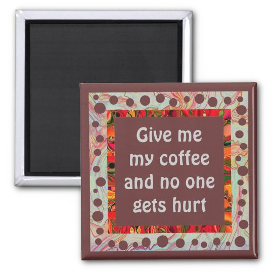 give me coffee humour square magnet
