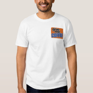 Give Me Coffee - Shirt 1
