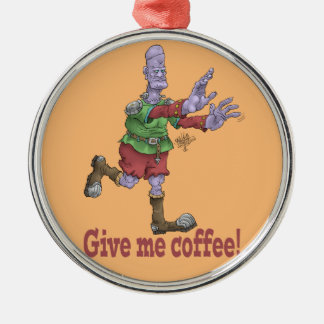 Give me coffee! Silver colored round decoration. Silver-Colored Round Decoration