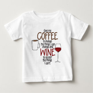 Give me Coffee to change the things I can and Wine Baby T-Shirt
