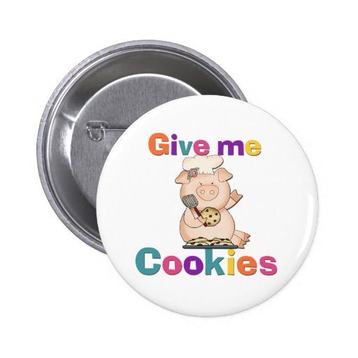 Give Me Cookies Tshirts and Gifts Pinback Buttons