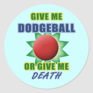 Give Me Dodgeball or Give Me Death Classic Round Sticker