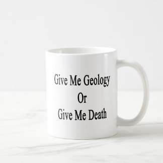 Give Me Geology Or Give Me Death Basic White Mug