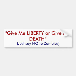 """Give Me LIBERTY or Give Me DEATH"", (Just say N... Bumper Sticker"