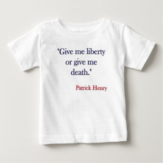 Give me Liberty or Give me Death Patrick Henry Baby T-Shirt