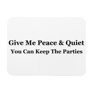Give Me Peace Quiet You Can Keep The Parties Magnets