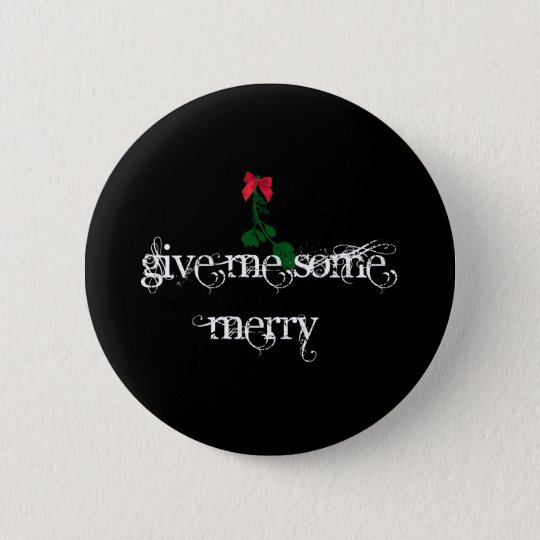Give Me Some Merry on black 6 Cm Round Badge