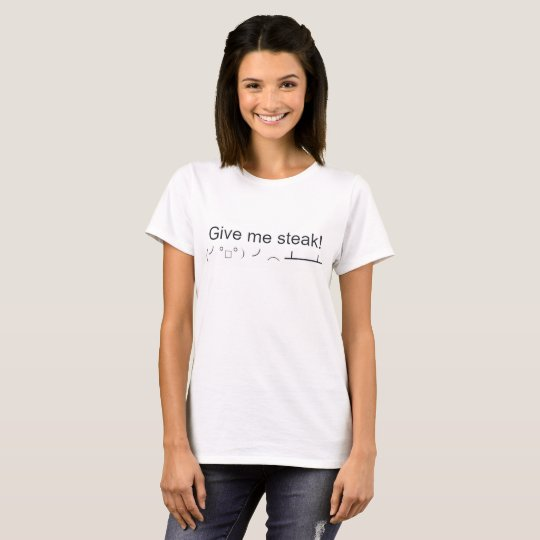 Give Me Steak Adult Women's T Many Colours