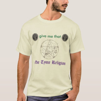Give Me That Olde Tyme Religion T-Shirt