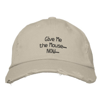 Give Me the Mouse... NOW... Embroidered Baseball Cap