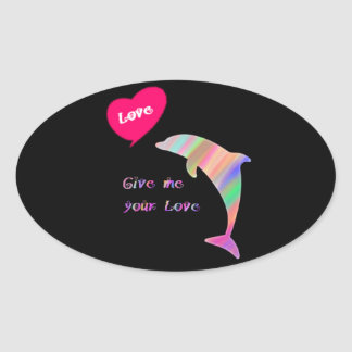 Give me your love_dolphin oval sticker