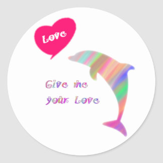 Give me your love_dolphin round sticker