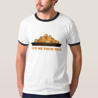 Give Me Your Tots T-Shirt