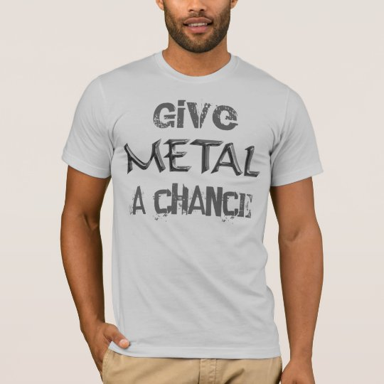 Give Metal A Chance T-Shirt