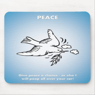 give-peace-a-chance-or-else-i-will-poop-all-over mousepads