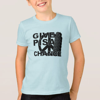 Give Pisa Chance shirt - choose style & color
