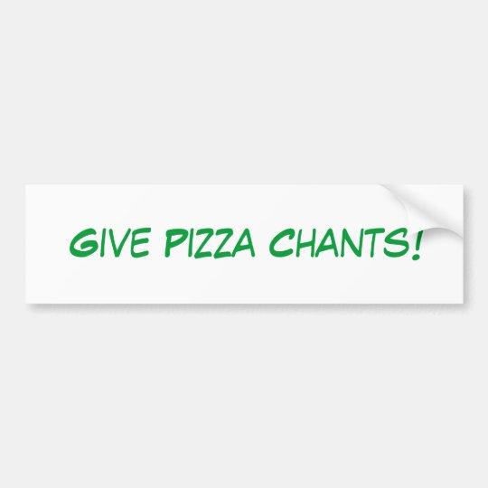 Give Pizza Chants! Bumper Sticker