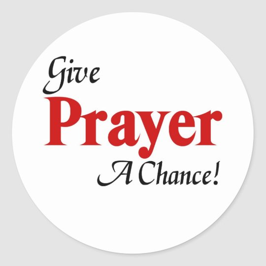 Give prayer a chance classic round sticker
