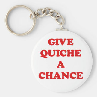 GIVE QUICHE A CHANCE BASIC ROUND BUTTON KEY RING