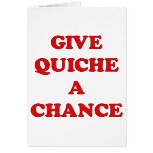 GIVE QUICHE A CHANCE GREETING CARDS