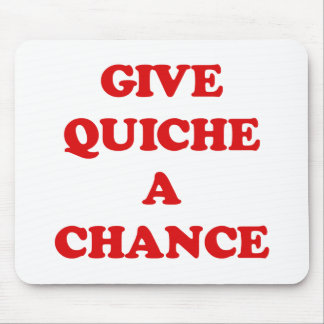GIVE QUICHE A CHANCE MOUSE MATS