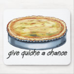 Give Quiche a Chance Mousepad