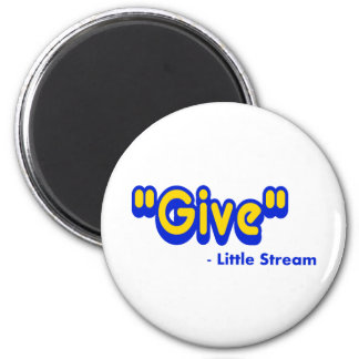 """Give"" Said The Little Stream 6 Cm Round Magnet"