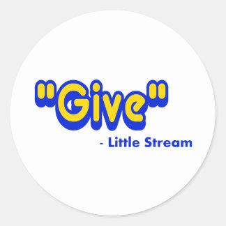 """Give"" Said The Little Stream Round Sticker"