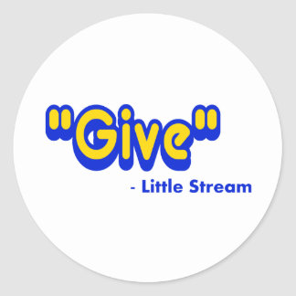 """""""Give"""" Said The Little Stream Round Stickers"""