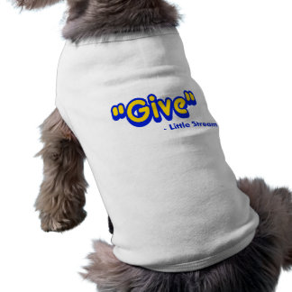 """Give"" Said The Little Stream Sleeveless Dog Shirt"