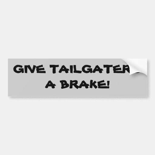 Give tailgaters a brake! bumper stickers