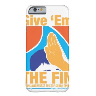 Give Them The Fin Phone Case Barely There iPhone 6 Case