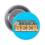 GIVE THIS BRIDE A BEER Beer Shop design 6 Cm Round Badge