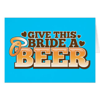 GIVE THIS BRIDE A BEER Beer Shop design Cards