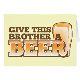 Give this brother a BEER! Greeting Card