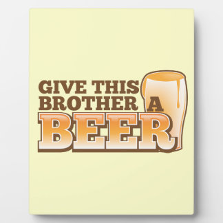Give this brother a BEER! Plaques