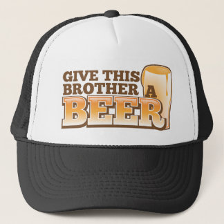 Give this brother a BEER! Trucker Hat