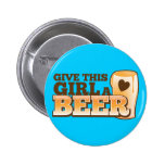 GIVE THIS GIRL A BEER design from The Beer Shop 6 Cm Round Badge