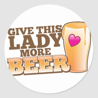 Give this LADY more BEER! Classic Round Sticker