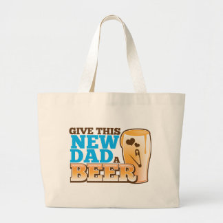 Give this New Dad a BEER@! Large Tote Bag