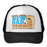 Give this New Dad a BEER@! Trucker Hats