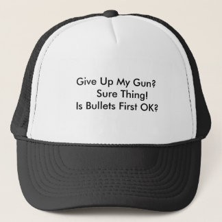 Give Up My Gun?    Sure Thing! Is Bullets First... Trucker Hat