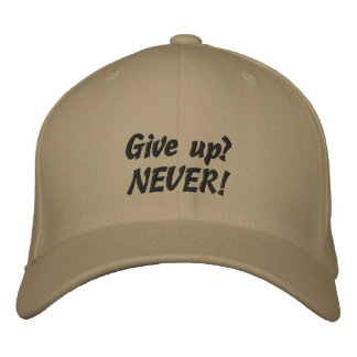 Give up? NEVER! Quote Custom Baseball Cap