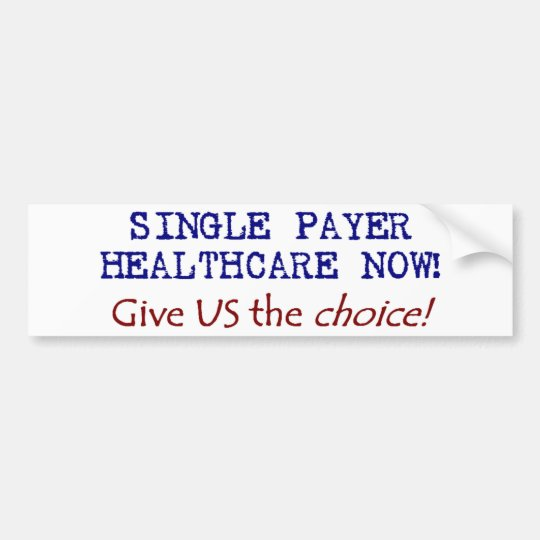 Give US the Choice! Single Pay Now! Bumper Sticker