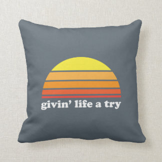 Givin' Life A Try Pillow