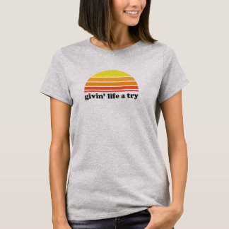 Givin' Life a Try T-Shirt