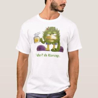 glacoma, I don't do Mornings... T-Shirt